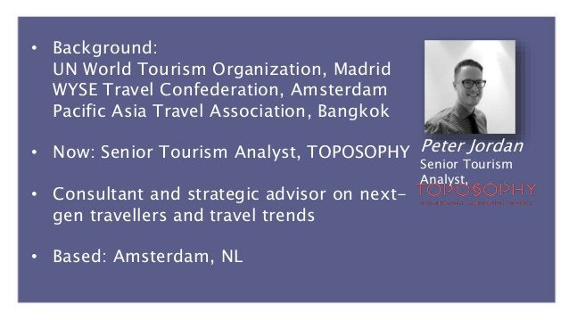 Peter Jordan Senior Tourism Analyst, • Background: UN World Tourism Organization, Madrid WYSE Travel Confederation, Amster...