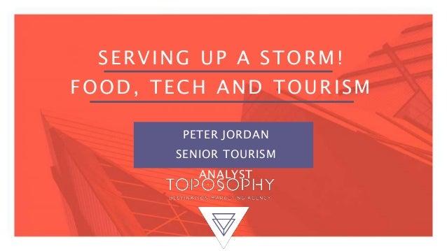 SERVING UP A STORM! FOOD, TECH AND TOURISM PETER JORDAN SENIOR TOURISM ANALYST