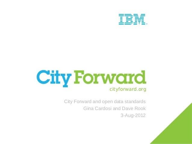 cityforward.orgCity Forward and open data standards         Gina Cardosi and Dave Rook                         3-Aug-2012