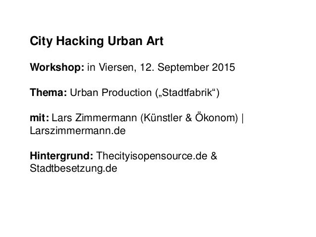 "City Hacking Urban Art Workshop: in Viersen, 12. September 2015 Thema: Urban Production (""Stadtfabrik"") mit: Lars Zimmerma..."