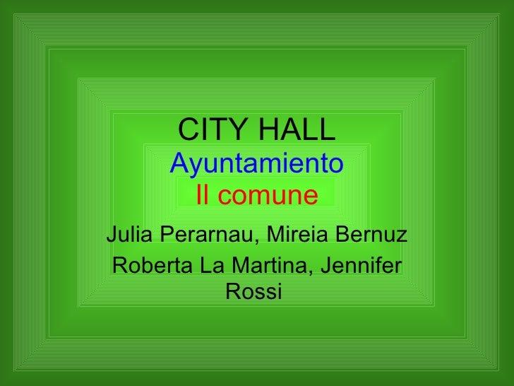 CITY HALL Ayuntamiento Il comune Julia Perarnau, Mireia Bernuz Roberta La Martina, Jennifer Rossi
