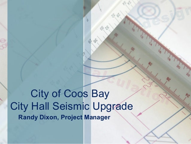 City of Coos BayCity Hall Seismic Upgrade Randy Dixon, Project Manager