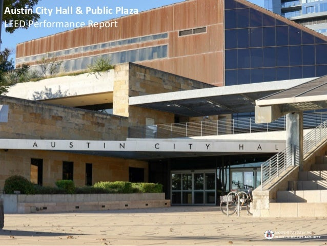 Austin City Hall & Public Plaza LEED Performance Report BROUGHT TO YOU BY THE OFFICE OF THE CITY ARCHITECT