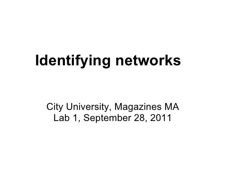 Identifying networks City University, Magazines MA  Lab 1, September 28, 2011
