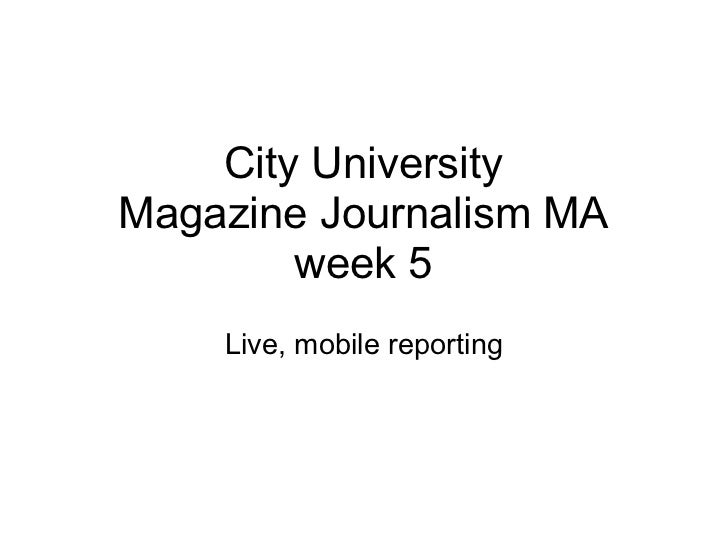 City UniversityMagazine Journalism MA        week 5    Live, mobile reporting