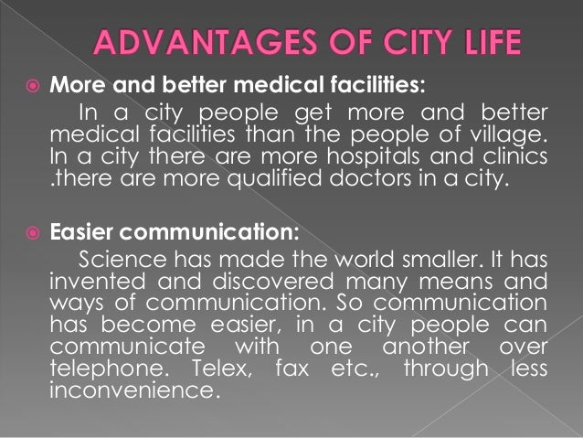 essays on city life If city living is compared to rural life, the later would seem extremely attractive that is because many villages and small towns offer good environment, peaceful neighborhoods and good basic facilities although there may not be high paying jobs.