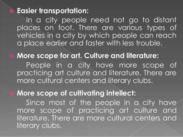 advantages of city life essay  city life has advantages and disadvantages for the advantages, city life is more comfortable and civilizationcity has a lot of big buildings, schools, hospitals, super markets and other places which are beautiful, modern and necessary for good life condition.