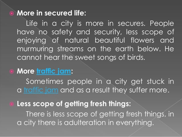 essay on city life advantages and disadvantages City life vs village life village life is better than city life because however there are so many advantages and disadvantages in city life and village life please i really need your comments on this essay, so i'm waiting your comments as soon as you can thank you.