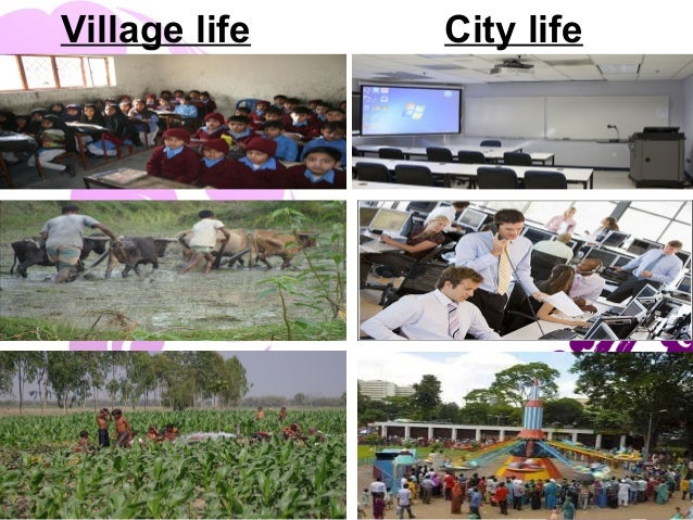village life vs city life City life means an advanced and well equipped environment people migrate to  cities because of better job opportunities, stability and a decent.