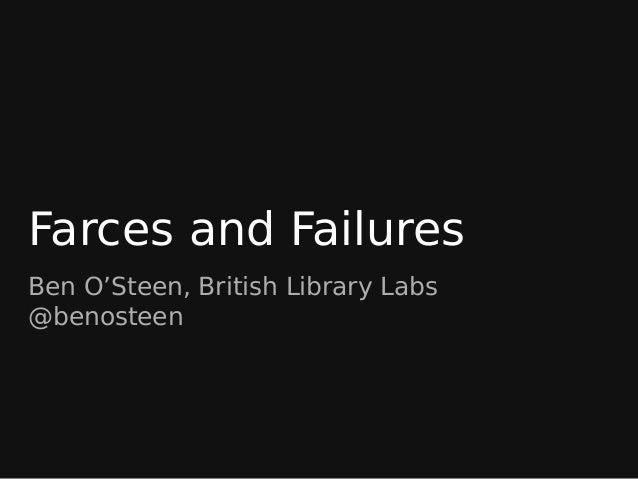 Farces and Failures Ben O'Steen, British Library Labs @benosteen
