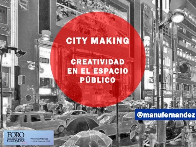 @manufernandez CITY MAKING CREATIVIDAD EN EL ESPACIO PÚBLICO