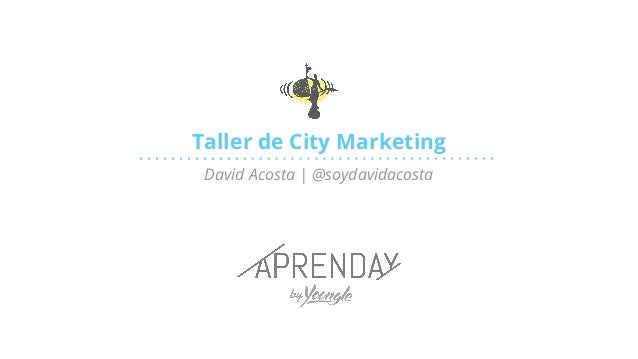 Taller de City Marketing David Acosta | @soydavidacosta