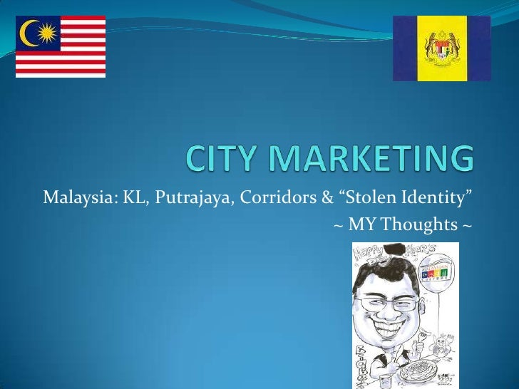 "CITY MARKETING<br />Malaysia: KL, Putrajaya, Corridors & ""Stolen Identity""<br />~ MY Thoughts ~<br />"