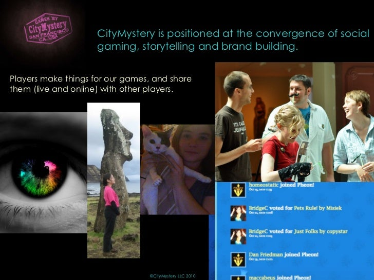 © ©CityMystery LLC 2010 Players make things for our games, and share them (live and online) with other players. CityMyster...