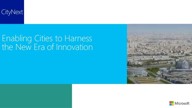 CityNext Enabling Cities to Harness the New Era of Innovation