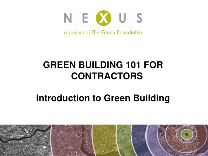 GREEN BUILDING 101 FOR     CONTRACTORSIntroduction to Green Building
