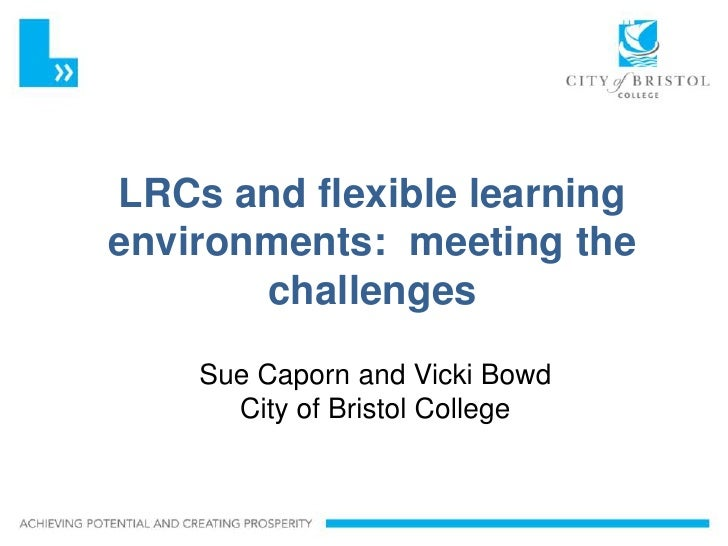 Slideshow TitleLRCs and flexible learningenvironments: meeting the       challenges     Sue Caporn and Vicki Bowd       Ci...