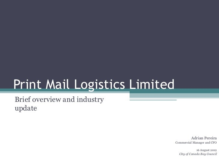 Print Mail Logistics LimitedBrief overview and industryupdate                                         Adrian Pereira      ...
