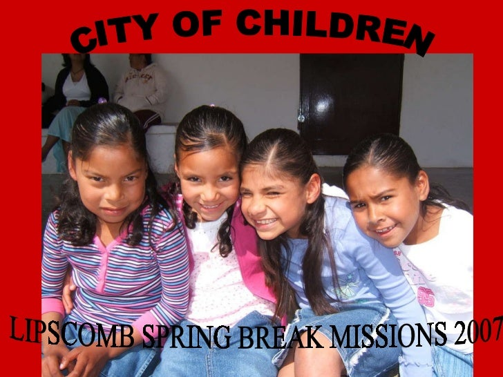 CITY OF CHILDREN LIPSCOMB SPRING BREAK MISSIONS 2007