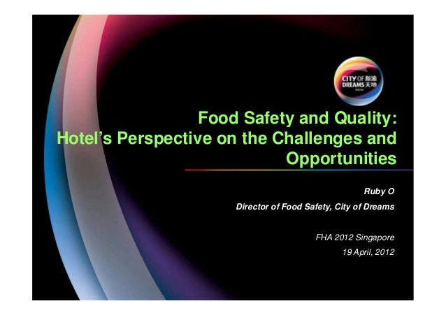 Food Safety and Quality: Hotel's Perspective on the Challenges and Opportunities Ruby O Director of Food Safety, City of D...