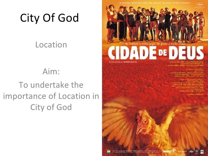 City Of God        Location          Aim:   To undertake theimportance of Location in      City of God