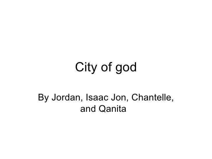 City of god By Jordan, Isaac Jon, Chantelle, and Qanita