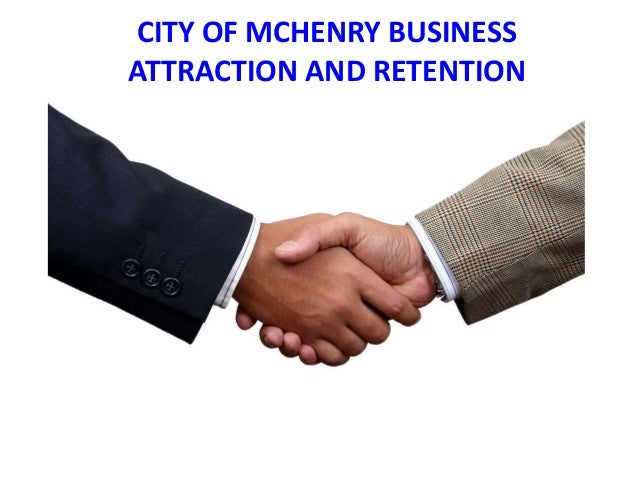 CITY OF MCHENRY BUSINESS  ATTRACTION AND RETENTION CITY OF MCHENRY BUSINESSATTRACTION AND RETENTION