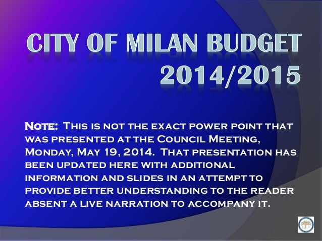 Note: This is not the exact power point that was presented at the Council Meeting, Monday, May 19, 2014. That presentation...