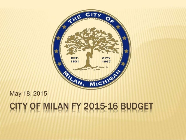 CITY OF MILAN FY 2015-16 BUDGET May 18, 2015