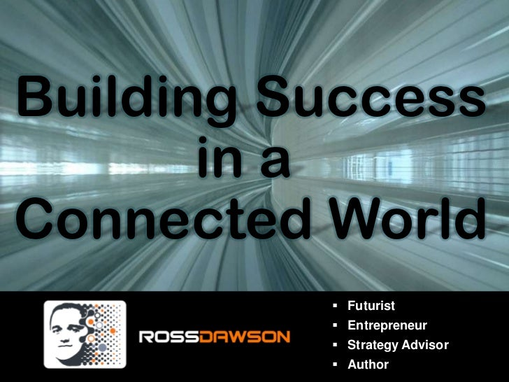 Building Success<br />in a <br />Connected World<br /><ul><li>Futurist