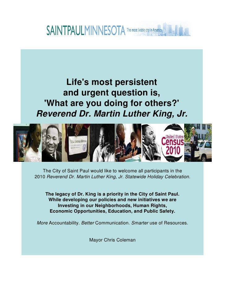 Life's most persistent       and urgent question is,  'What are you doing for others?' Reverend Dr. Martin Luther King, Jr...