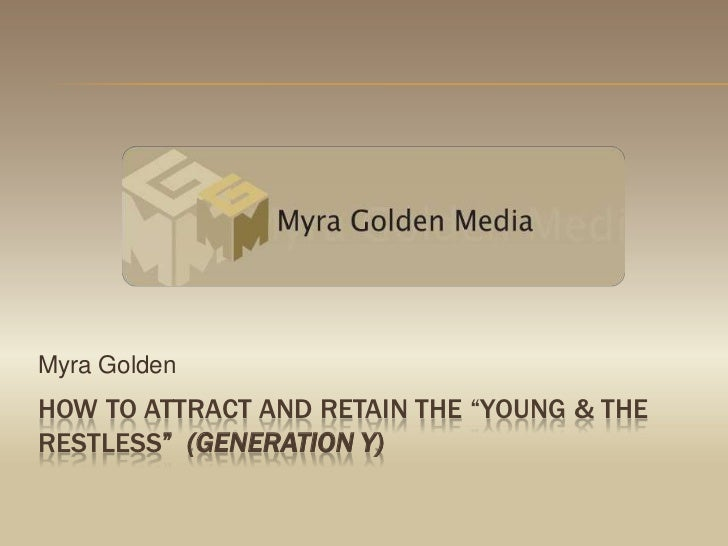 "how to attract and retain the ""young & the restless""  (generation Y)<br />Myra Golden<br />"