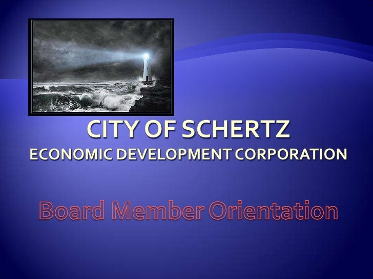 City of SchertzEconomic Development CorporationBoard Member Orientation<br />