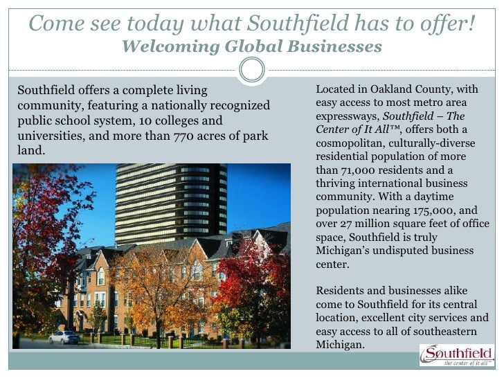 Come see today what Southfield has to offer!                  Welcoming Global BusinessesSouthfield offers a complete livi...