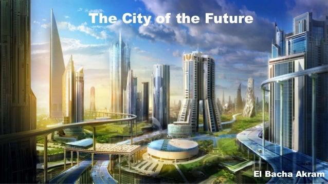 The City of the FutureEl Bacha Akram
