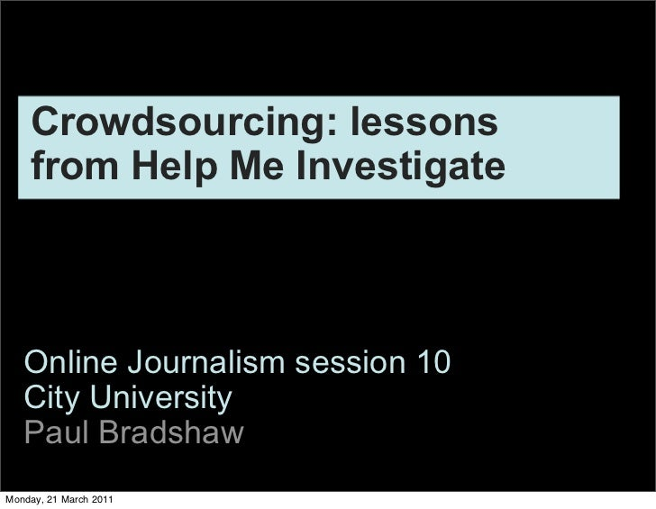 Crowdsourcing: lessons    from Help Me Investigate   Online Journalism session 10   City University   Paul BradshawMonday,...
