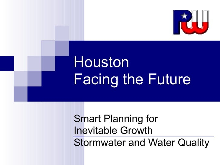 Houston Facing the Future Smart Planning for  Inevitable Growth Stormwater and Water Quality