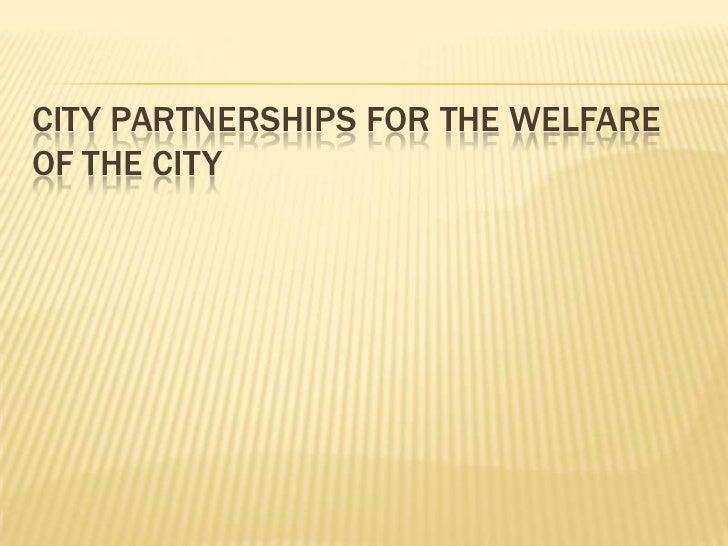 CITY PARTNERSHIPS FOR THE WELFAREOF THE CITY