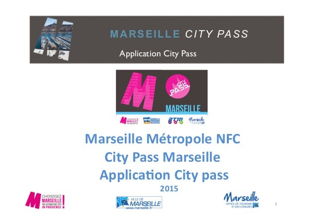 MARSEILLE CITY PASS Marseille	   Métropole	   NFC	    City	   Pass	   Marseille	    	   Applica4on	   City	   pass	    	  ...