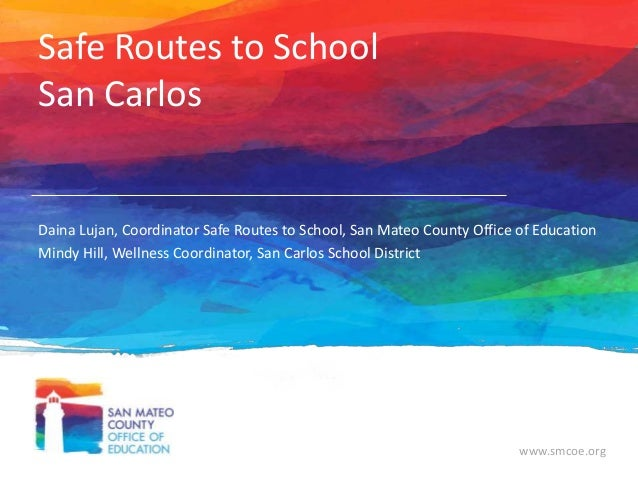 Safe Routes to School San Carlos  Daina Lujan, Coordinator Safe Routes to School, San Mateo County Office of Education Min...