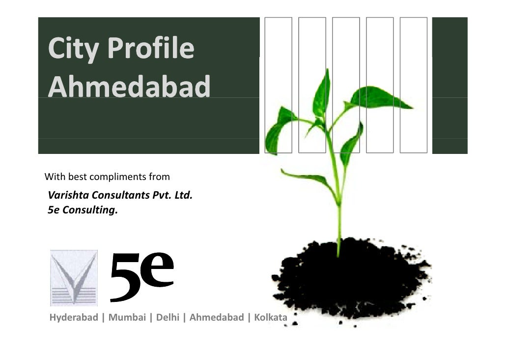 CityProfile City Profile Ahmedabad  Withbestcomplimentsfrom With best compliments from Varishta ConsultantsPvt.Ltd. ...
