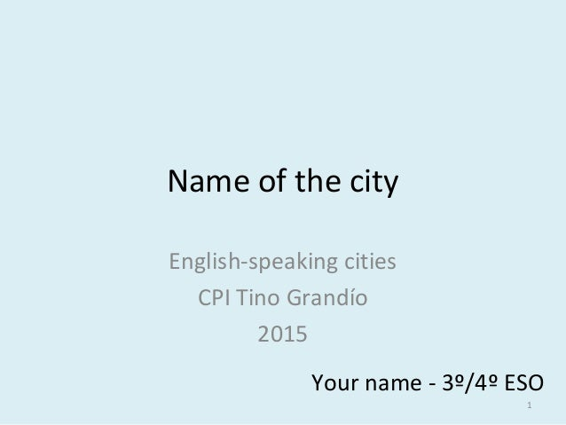 Name of the city English-speaking cities CPI Tino Grandío 2015 Your name - 3º/4º ESO 1