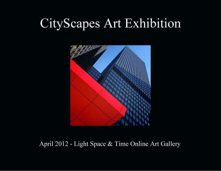CityScapes Art Exhibition         April 2012                      Light Space & Time Online Art Gallery                   ...