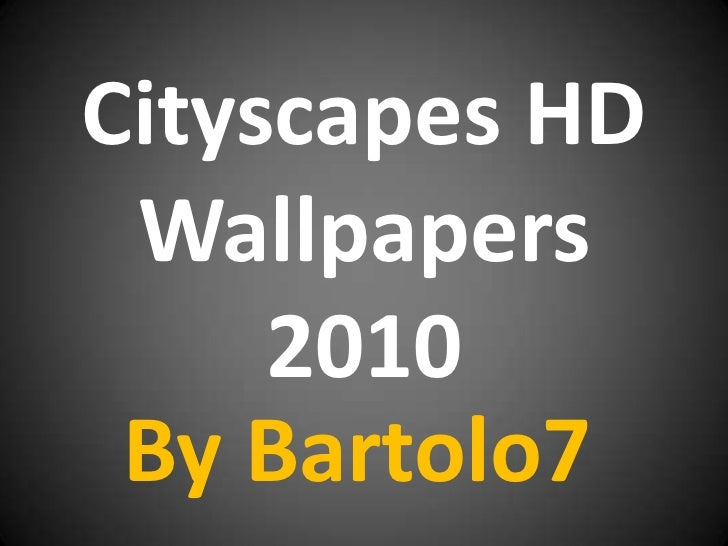 Cityscapes HD Wallpapers 2010<br />By Bartolo7<br />
