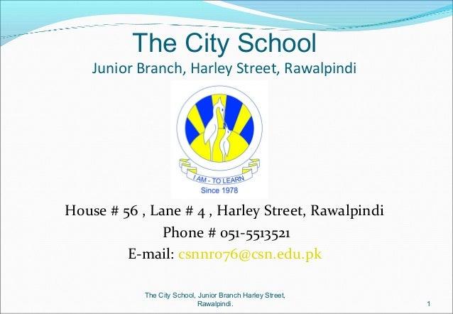 The City School Junior Branch, Harley Street, Rawalpindi House # 56 , Lane # 4 , Harley Street, Rawalpindi Phone # 051-551...