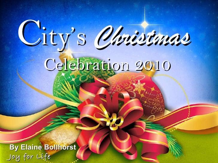 C ity's   Christmas   Celebration 2010 By Elaine Bollhorst  Joy for Life