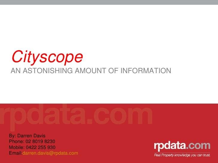 <ul><li>Cityscope </li></ul><ul><li>AN ASTONISHING AMOUNT OF INFORMATION </li></ul>By: Darren Davis Phone: 02 8019 8230 Mo...