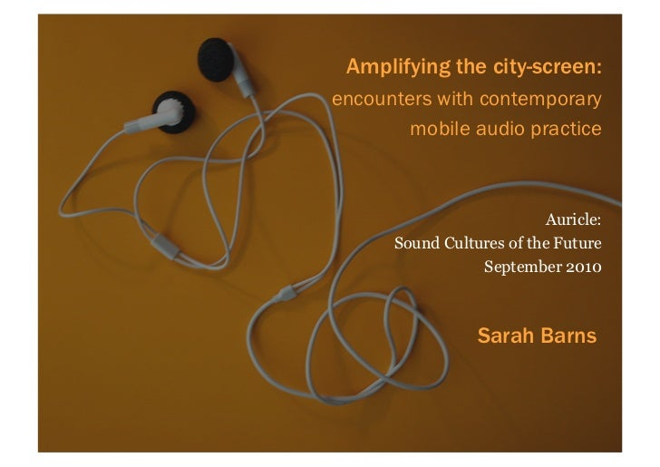 Amplifying the city-screen:encounters with contemporary        mobile audio practice                          Auricle:    ...