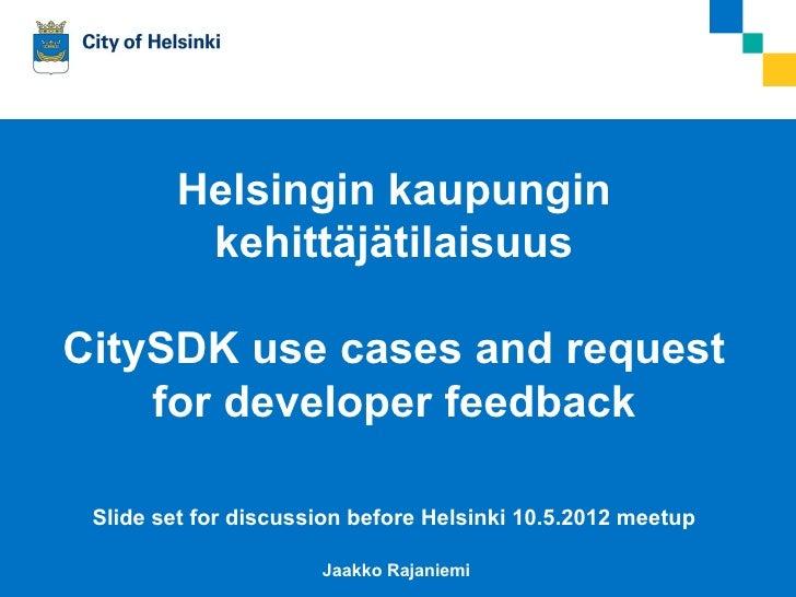 Helsingin kaupungin                         kehittäjätilaisuus   CitySDK use cases and request       for developer feedbac...