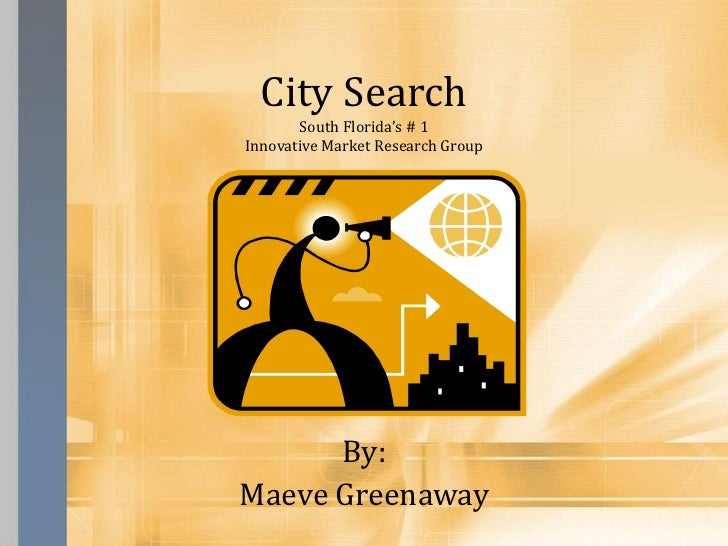 City Search       South Florida's # 1Innovative Market Research Group      By:Maeve Greenaway